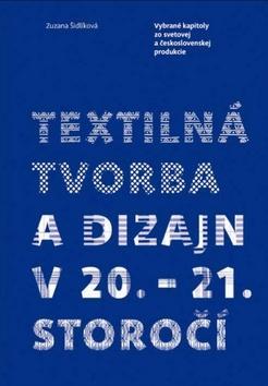 Kniha: Textilná tvorba a dizajn v 20. - 21. storočíautor neuvedený