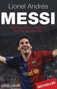 Lionel Andrés Messi - Důvěrný příběh kluka, který se stal legendou - 2.vydání