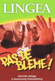Pas de bleme! slovník slangu a hovorovej francúzštiny