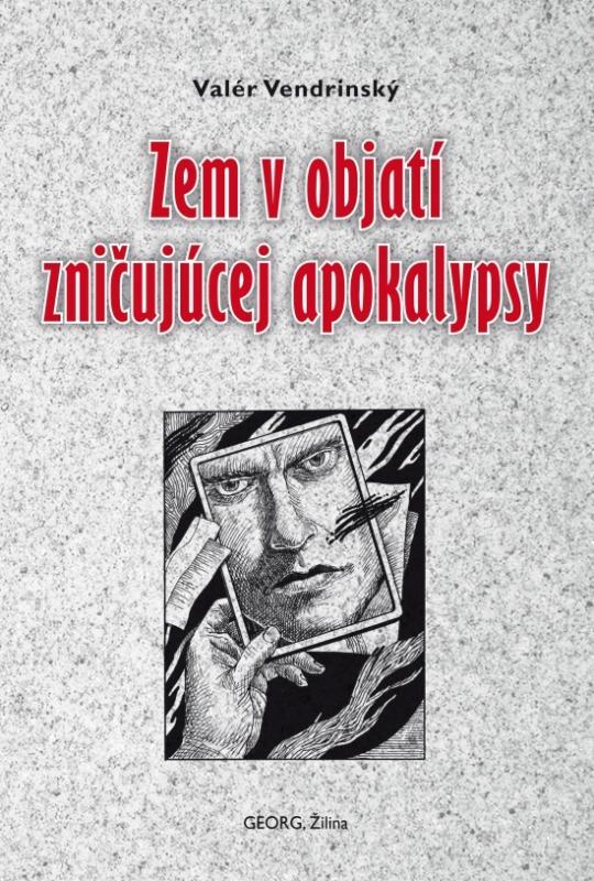 Kniha: Zem v objatí zničujúcej apokalypsy - Vendrinský Valér