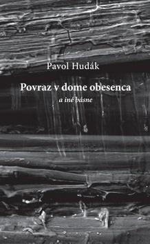 Kniha: Povraz v dome obesenca a iné básne - Pavol Hudák