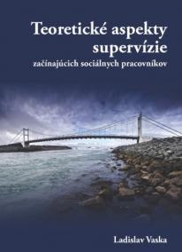 Teoretické aspekty supervízie začínajúcich sociálnych pracovníkov
