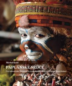 Papuánske srdce (Cez Indonézske Sulawesi za životom domorodcov v Papue-Novej Guinei)