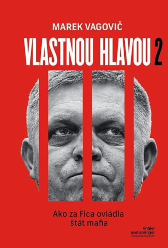 Kniha: Vlastnou hlavou 2 - Ako za Fica ovládla štát mafia