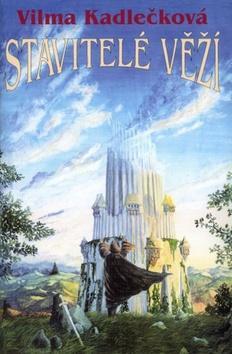Kniha: Stavitelé věží - Vilma Kadlečková