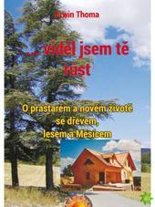 ...viděl jsem tě růst - O prastarém a novém životě se dřevem, lesem a Měsícem - 2.vydání