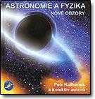Kniha: Astronomie a fyzika - Nové obzory - Petr Kulhánek a kolektiv autorů