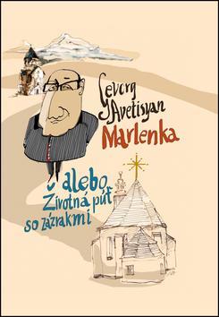 Kniha: Marlenka alebo Životná púť so zázrakmi - Monika Horsáková; Gevorg Avetisyan