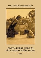 Kniha: Život a hořké umučení Pána našeho Ježíše Krista 2. díl - Anna Kateřina Emmerichová