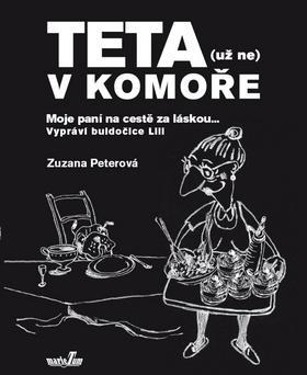 Kniha: Teta (už ne) v komoře - Moje paní na cestě za láskou... - Peterová Zuzana