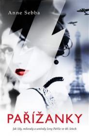 Pařížanky - Jak žily, milovaly a umíraly ženy Paříže ve 40. letech 20. století