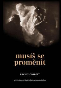 Musíš se proměnit - Příběh Rainera Maria Rilkeho a Auguste Rodina