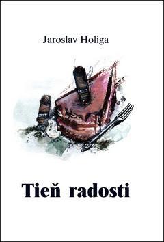Kniha: Tieň radosti - Jaroslav Holiga