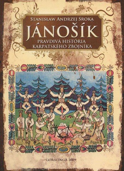 Kniha: Jánošík pravdivá história karpatského zbojníka - Stanislav Andrzej Sroka