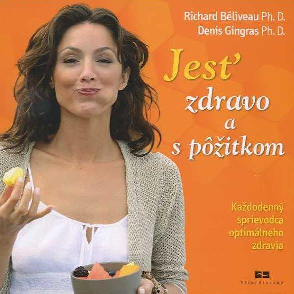 Kniha: Jesť zdravo a s pôžitkom - Richard Béliveau