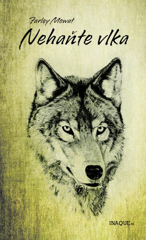 Kniha: Nehaňte vlka - Farley Mowat