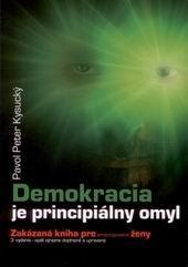 Kniha: Demokracia je principiálny omyl - Pavol Peter Kysucký