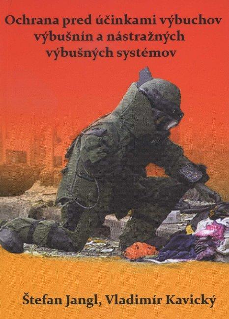 Kniha: Ochrana pred účinkami výbuchov výbušnín a nástražných výbušných systémov - Štefan Jangl