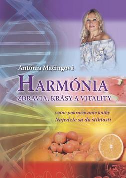 Kniha: Harmónia zdravia, krásy a vitality - Antónia Mačingová