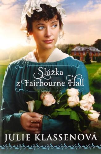 Kniha: Slúžka z Fairbourne Hall - Julie Klassenová