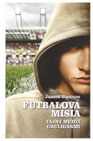 Futbalová misia - Tajný medzi chuligánmi