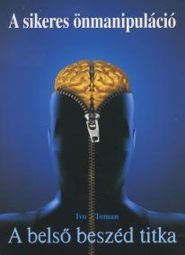 A sikeres önmanipuláció - A belsö beszéd titka